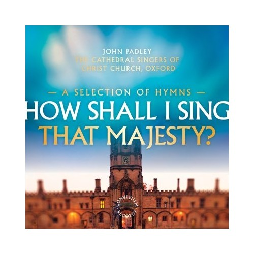 Oxford - How Shall I Sing That Majesty? (A selection of hymns) [The Cathedral Singers of Christ Chur