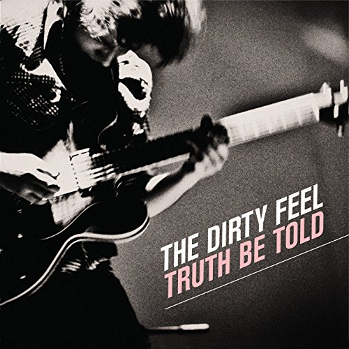 Dirty Feel - Truth Be Told