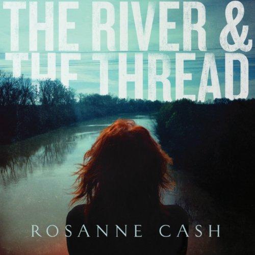 Rosanne Cash - The River & The Thread By Rosanne Cash