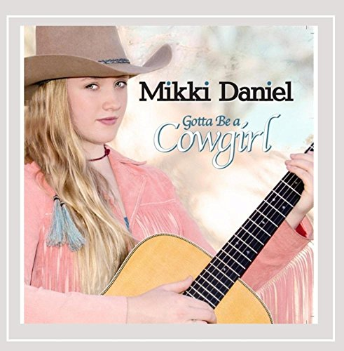 Mikki Daniel - Gotta Be a Cowgirl By Mikki Daniel