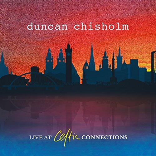 Duncan Chisholm - Live At Celtic Connections By Duncan Chisholm