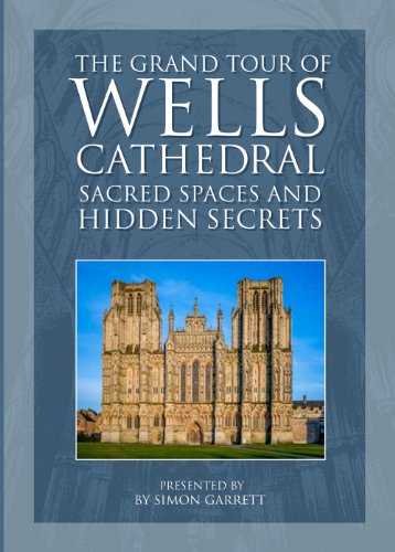 The Grand Tour of Wells Cathedral Sacred Spaces and Hidden Secrets