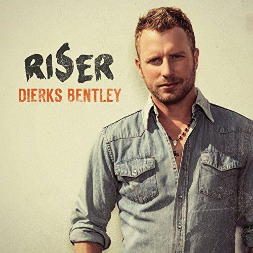 Dierks Bentley - Riser By Dierks Bentley