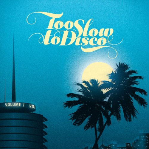 VARIOUS ARTISTS - TOO SLOW TO DISCO By VARIOUS ARTISTS
