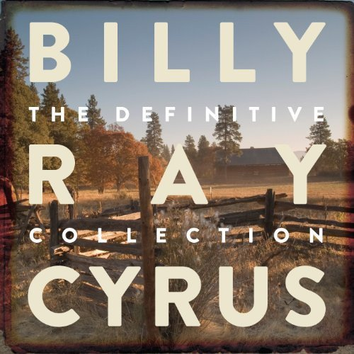 Billy Ray Cyrus - THE DEFINITIVE COLLECTION By Billy Ray Cyrus