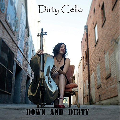 Dirty Cello - Down & Dirty By Dirty Cello