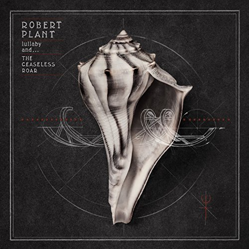 Robert Plant - lullaby and... The Ceaseless Roar By Robert Plant