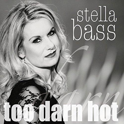 Stella Bass - Too Darn Hot By Stella Bass