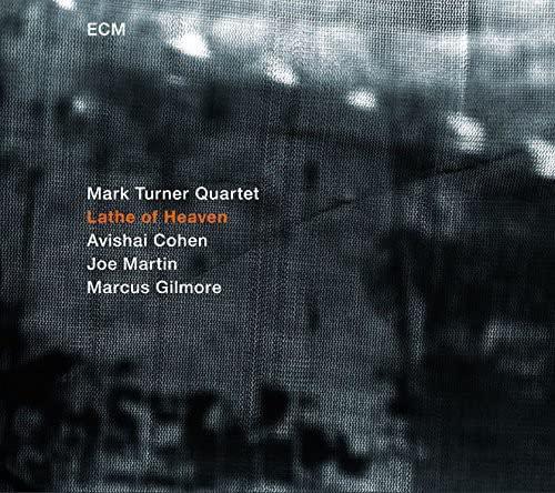 Mark Turner Quartet - Lathe of Heaven By Mark Turner Quartet