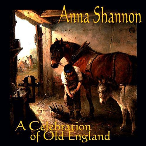 Anna Shannon - A Celebration Of Old England By Anna Shannon