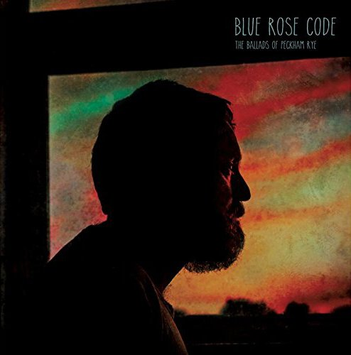 Blue Rose Code - The Ballads Of Peckham Rye By Blue Rose Code