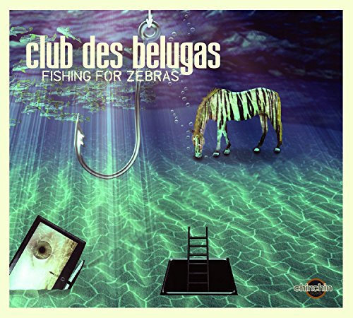 Club Des Belugas - Fishing For Zebras By Club Des Belugas