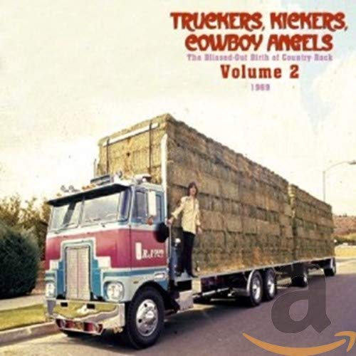 Various Artists - Truckers, Kickers, Cowboy Angels - The Blissed-Out Birth Of Country Rock Vol. 2: 1 By Various Artists