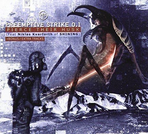 Preemptive Strike 0.1 With Niklas Kvarforth - Pierce Their Husk By Preemptive Strike 0.1 With Niklas Kvarforth