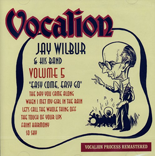 Jay Wilbur & His Band - Vol 5: Easy Come, Easy Go By Jay Wilbur & His Band
