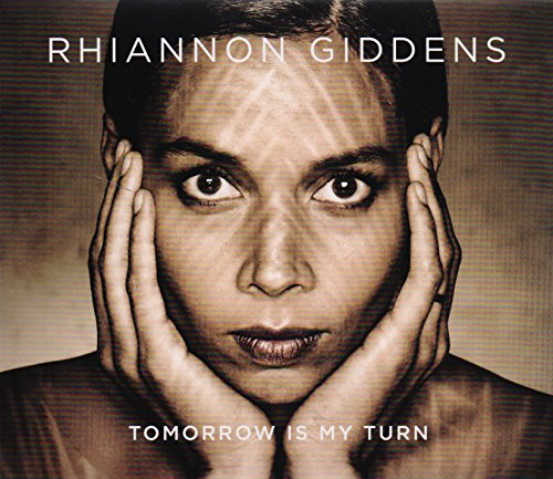 Rhiannon Giddens - Tomorrow Is My Turn By Rhiannon Giddens