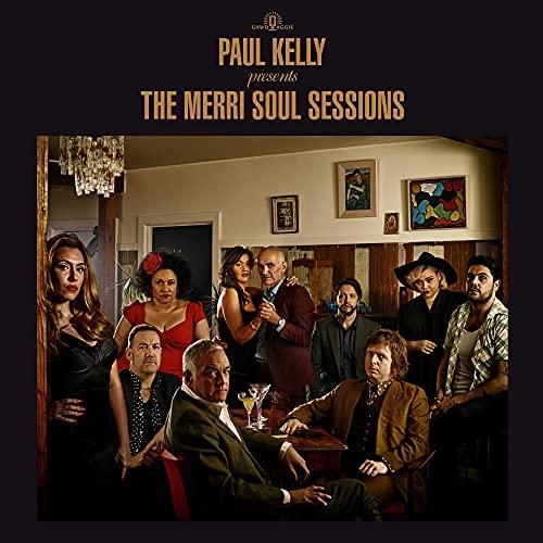 Paul Kelly - Paul Kelly presents The Merri Soul Sessions By Paul Kelly