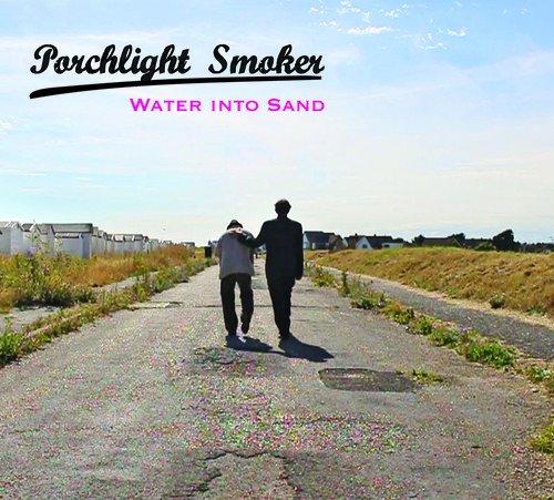 Porchlight Smoker - Water Into Sand By Porchlight Smoker