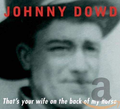 Johnny Dowd - That's Your Wife On The Back Of My Horse By Johnny Dowd