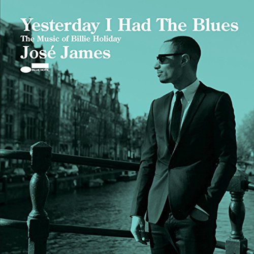 Jos James - Yesterday I Had The Blues: The Music Of Billie Holiday By Jos James