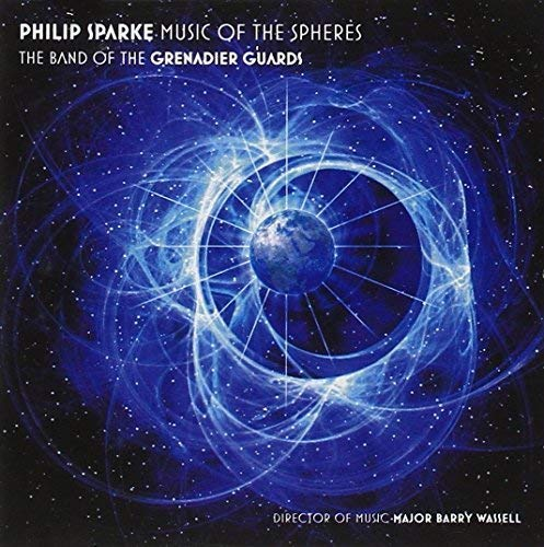 The Band Of The Grenadier Guards - Philip Sparke: Music Of The Spheres