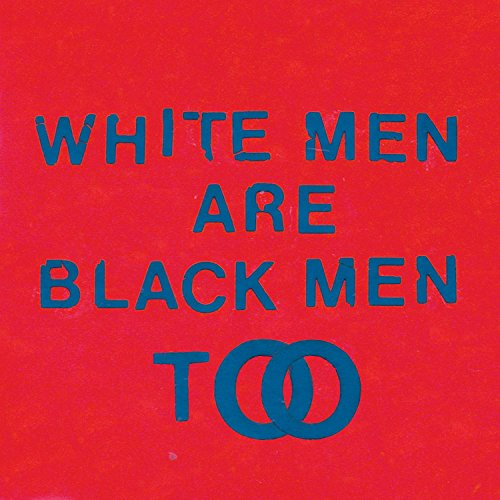 Young Fathers - White Men Are Black Men Too By Young Fathers