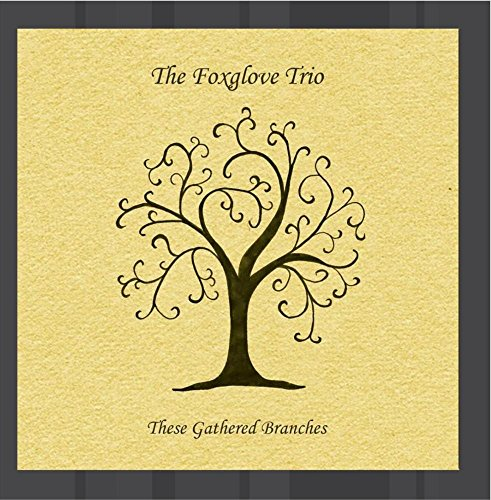 The Foxglove Trio - These Gathered Branches By The Foxglove Trio