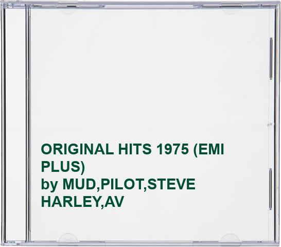 MUD,PILOT,STEVE HARLEY,AVERAGE WHITE BAND,BIMBO JET,KC - ORIGINAL HITS 1975 (EMI PLUS)