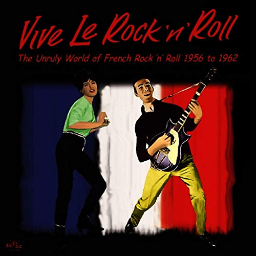 Vive Le Rock N Roll - Th - VIVE LE ROCK 'N' ROLL ~ THE UNRULY WORLD OF FRENCH ROCK 'N' ROLL 1956 to By Vive Le Rock N Roll - Th