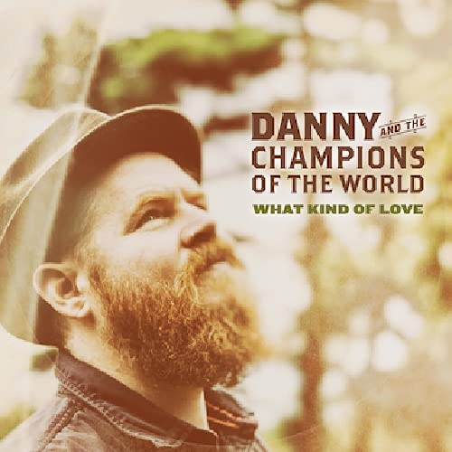 Danny & The Champions Of The World - What Kind Of Love By Danny & The Champions Of The World