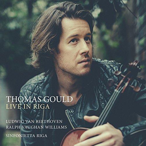 Thomas Gould - Live in Riga - Beethoven: Violin Concerto, Op.61 & Vaughan Williams: The Lark Ascendi