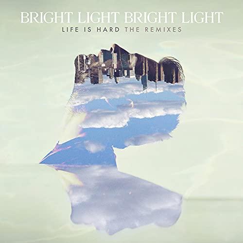 Bright Light Bright Light - Life Is Hard - The Remixes By Bright Light Bright Light