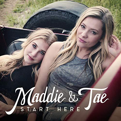 Maddie & Tae - Start Here By Maddie & Tae