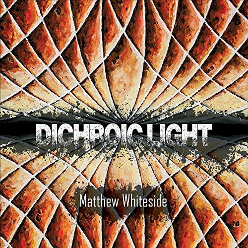 Various Artists - Matthew Whiteside: Dichroic Light By Various Artists