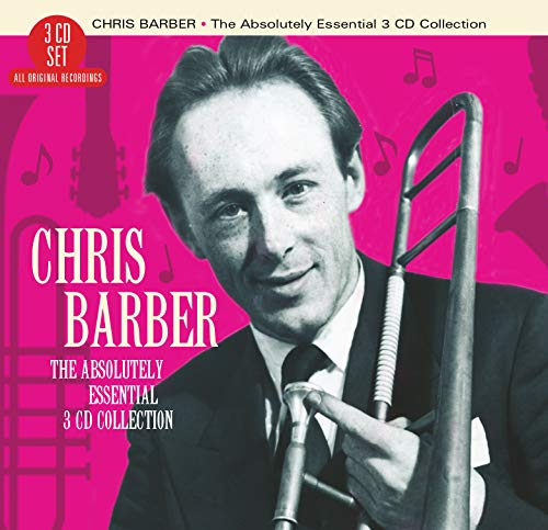 Chris Barber - The Absolutely Essential 3CD Collection By Chris Barber