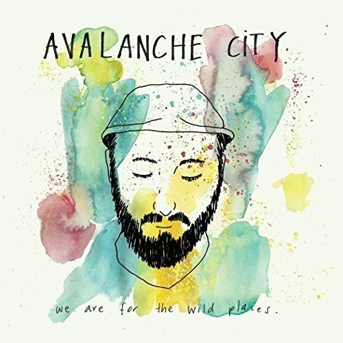 Avalanche City - We Are For The Wild Places By Avalanche City
