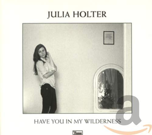 Julia Holter - Have You In My Wilderness By Julia Holter