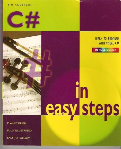 C# in Easy Steps (Learn to Program with Visual C# in Full Color) by Tim Anderson (2004) Paperback