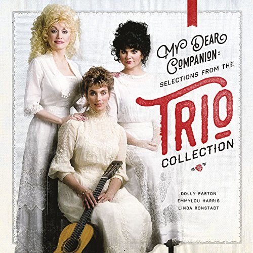 My Dear Companion: Selections from the Trio Collection By Dolly Parton/Emmylou Harris/Linda Ronstadt