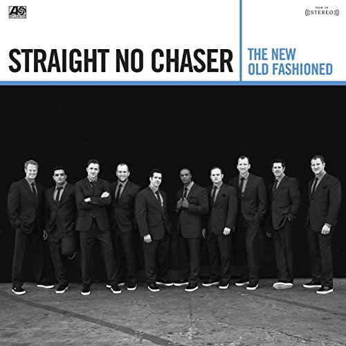 Straight No Chaser - New Old Fashioned By Straight No Chaser
