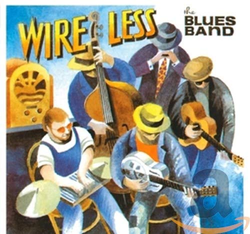 The Blues Band - Wire Less By The Blues Band