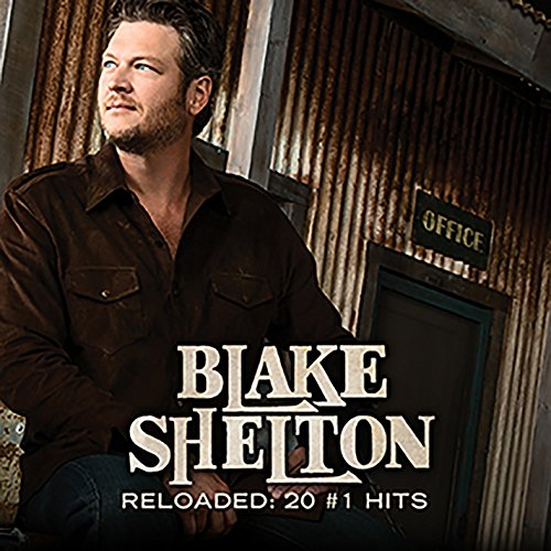 Blake Shelton - Reloaded: 20 #1 Hits By Blake Shelton