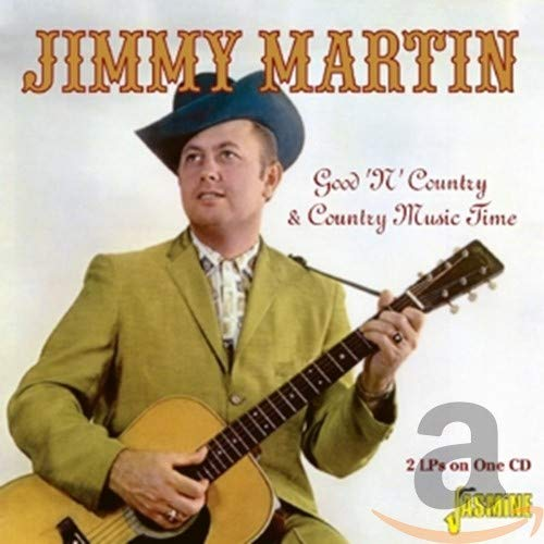Jimmy Martin - Good 'n' Country & Country Music Time - 2LPs On One CD By Jimmy Martin