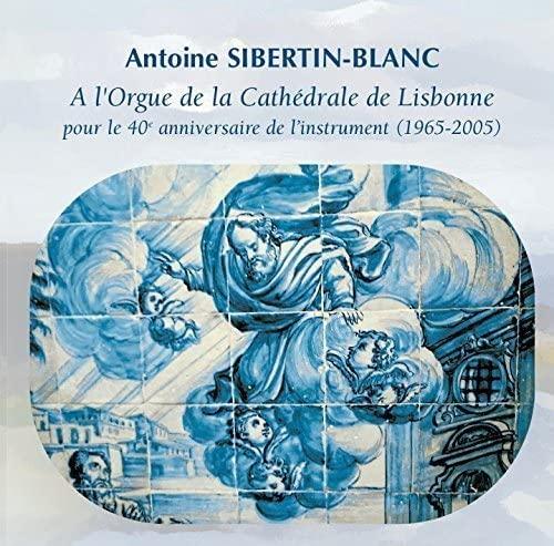 Antoine Sibertin-Blanc - A L Orgue De La Cathedrale De Lisbonne By Antoine Sibertin-Blanc