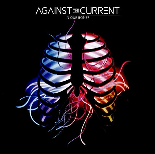 Against The Current - In Our Bones By Against The Current