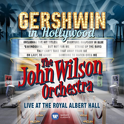 The John Wilson Orchestra (Feat. Louise Dearman & Matthew Ford) - Gershwin in Hollywood - Live at th By The John Wilson Orchestra (Feat. Louise Dearman & Matthew Ford)