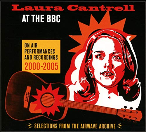 Laura Cantrell - AT THE BBC ON AIR PERFORMANCES & RECORDINGS 2000-2005 By Laura Cantrell