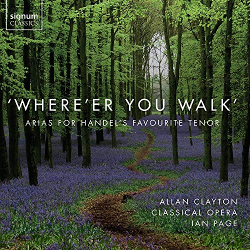 Classical Opera - 'Where'er You Walk': Arias for Handel's Favourite Tenor By Classical Opera