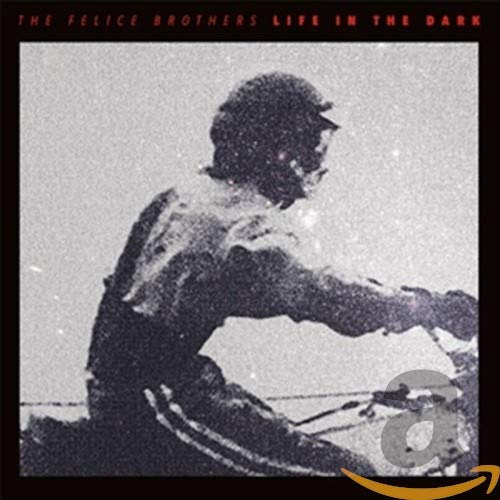 The Felice Brothers - Life In The Dark By The Felice Brothers
