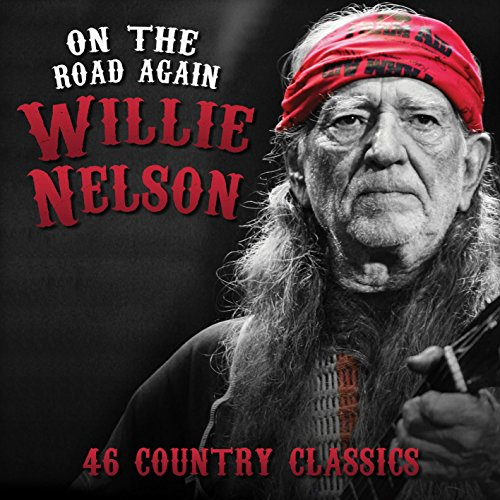 Willie Nelson - On The Road Again - 46 Greatest Country Classics By Willie Nelson